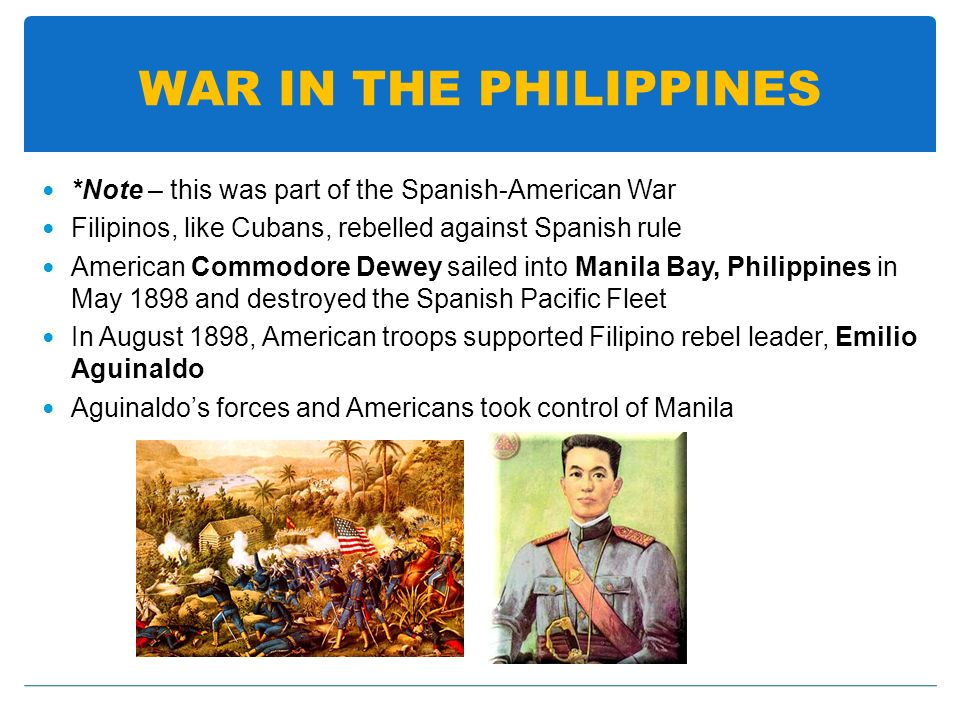 WAR IN THE PHILIPPINES *Note – this was part of the Spanish-American War. Filipinos, like Cubans, rebelled against Spanish rule.