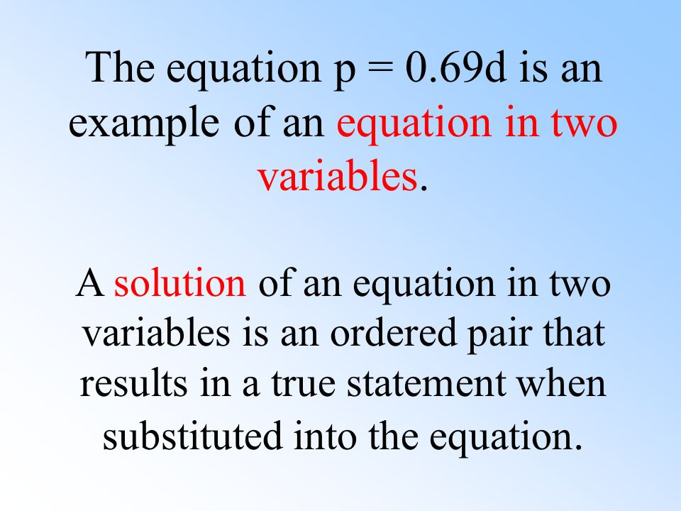 The equation p = 0.69d is an example of an equation in two variables.