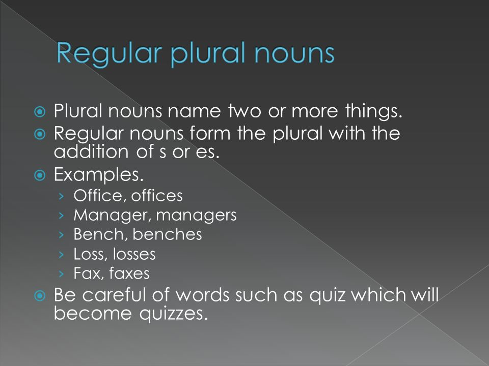 Regular plural nouns Plural nouns name two or more things.