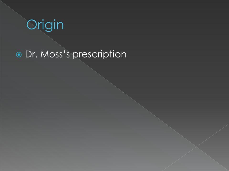Origin Dr. Moss's prescription