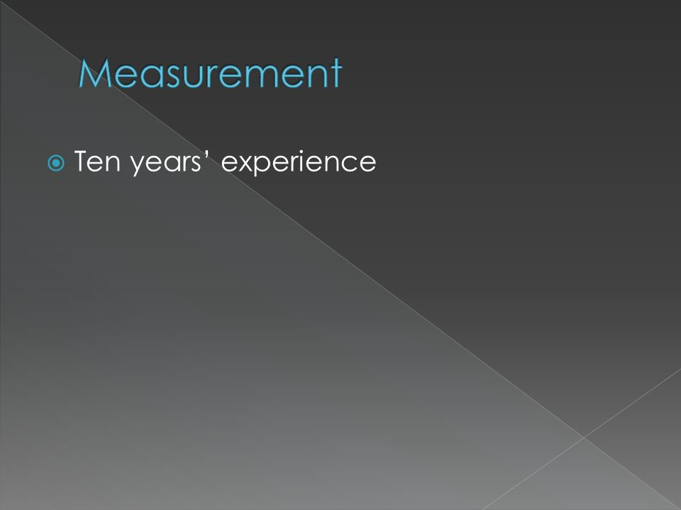 Measurement Ten years' experience