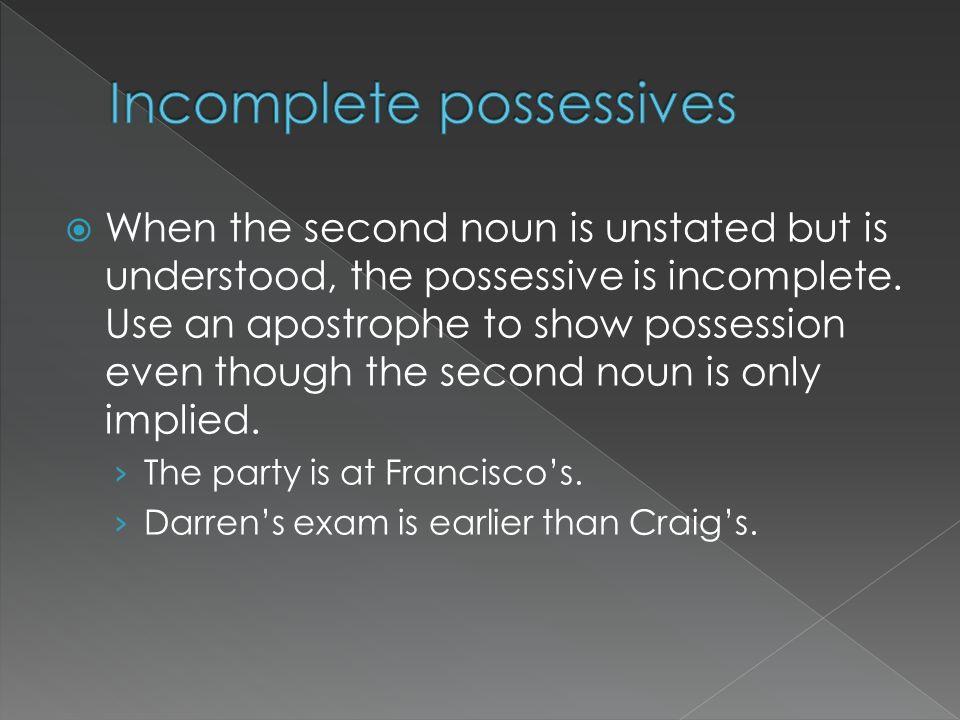 Incomplete possessives