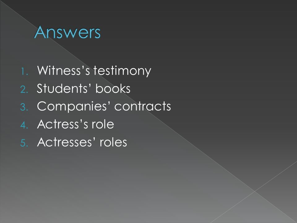 Answers Witness's testimony Students' books Companies' contracts