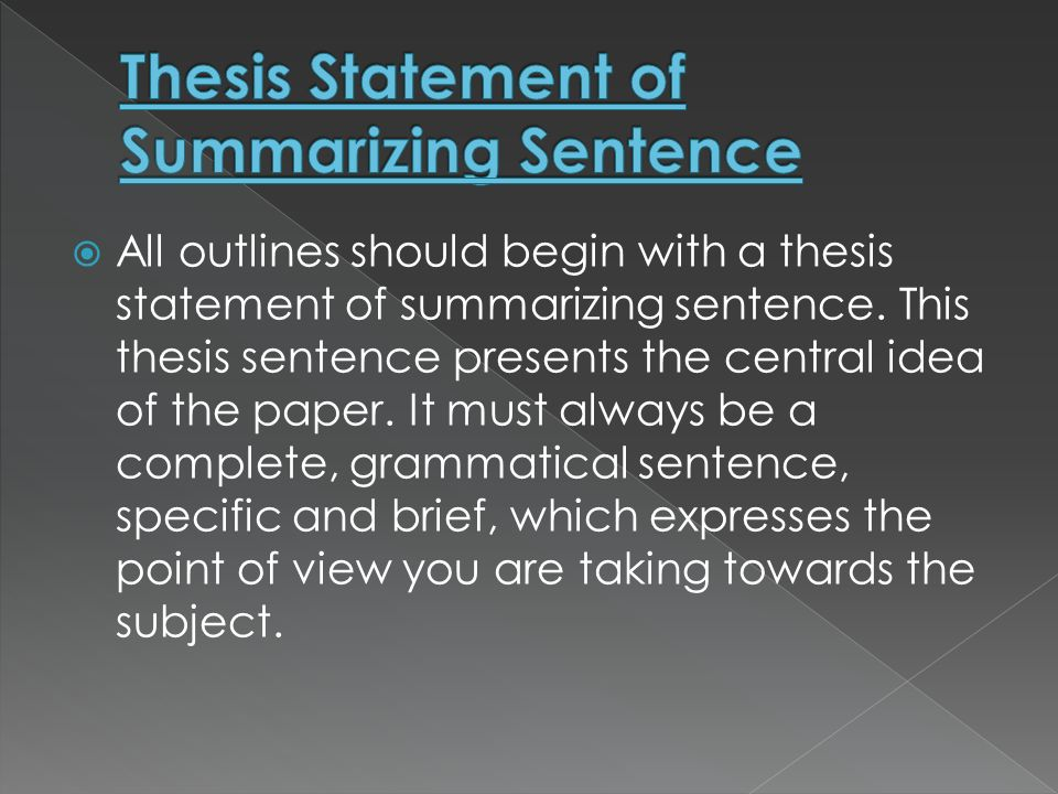 thesis statements outlines In order to establish your position and give your readers a sense of direction, a thesis statement should be provided early in the essay preferably, the end of the introduction it helps the readers map out the basic content/structure of an essay can be analytical or argumentative argumentative vs.