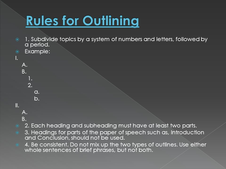 Rules for Outlining 1. Subdivide topics by a system of numbers and letters, followed by a period. Example: