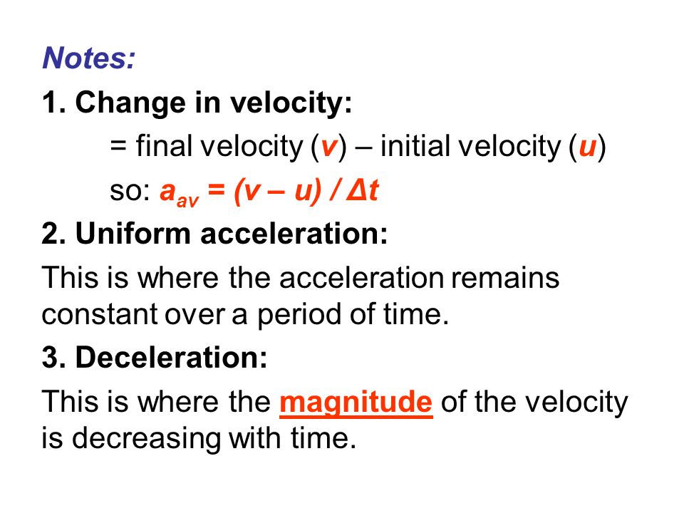Notes: 1. Change in velocity: = final velocity (v) – initial velocity (u) so: aav = (v – u) / Δt.