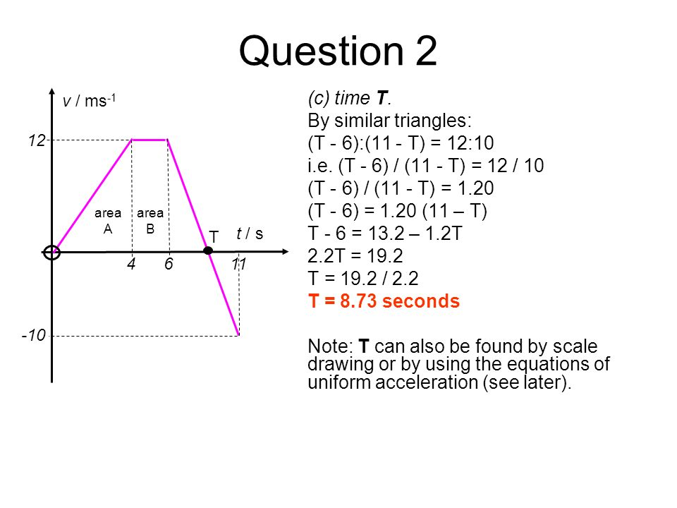 Question 2 (c) time T. By similar triangles: (T - 6):(11 - T) = 12:10