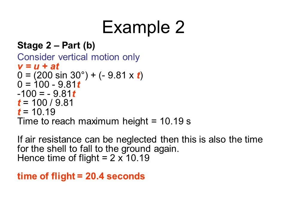 Example 2 Stage 2 – Part (b) Consider vertical motion only v = u + at
