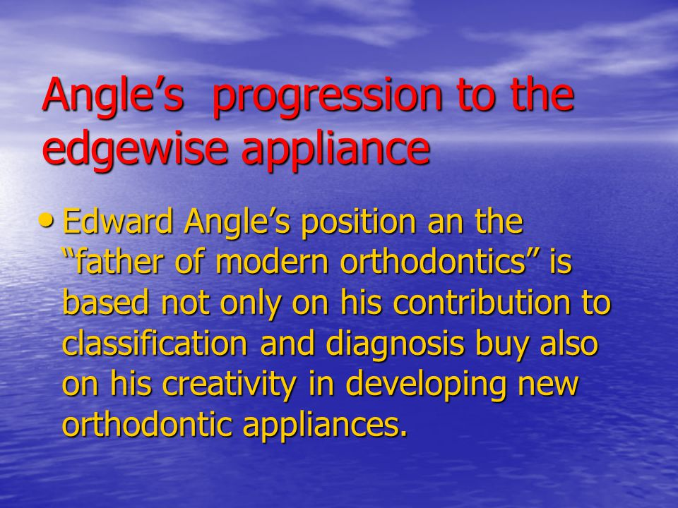 Angle's progression to the edgewise appliance