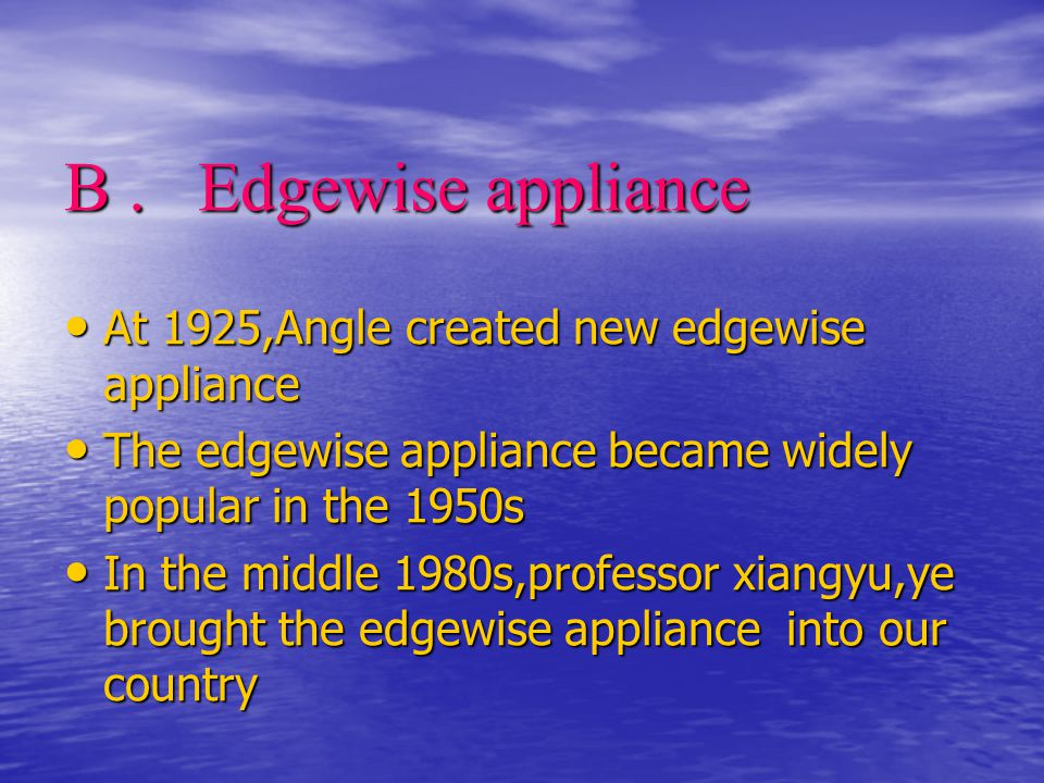 B . Edgewise appliance At 1925,Angle created new edgewise appliance