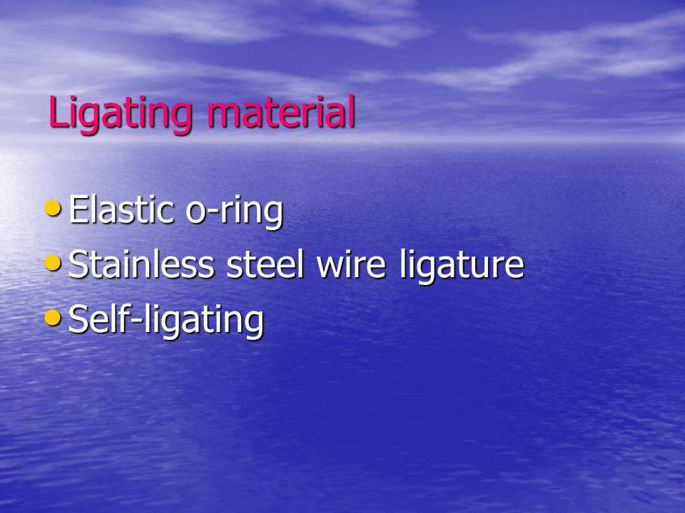 Ligating material Elastic o-ring Stainless steel wire ligature