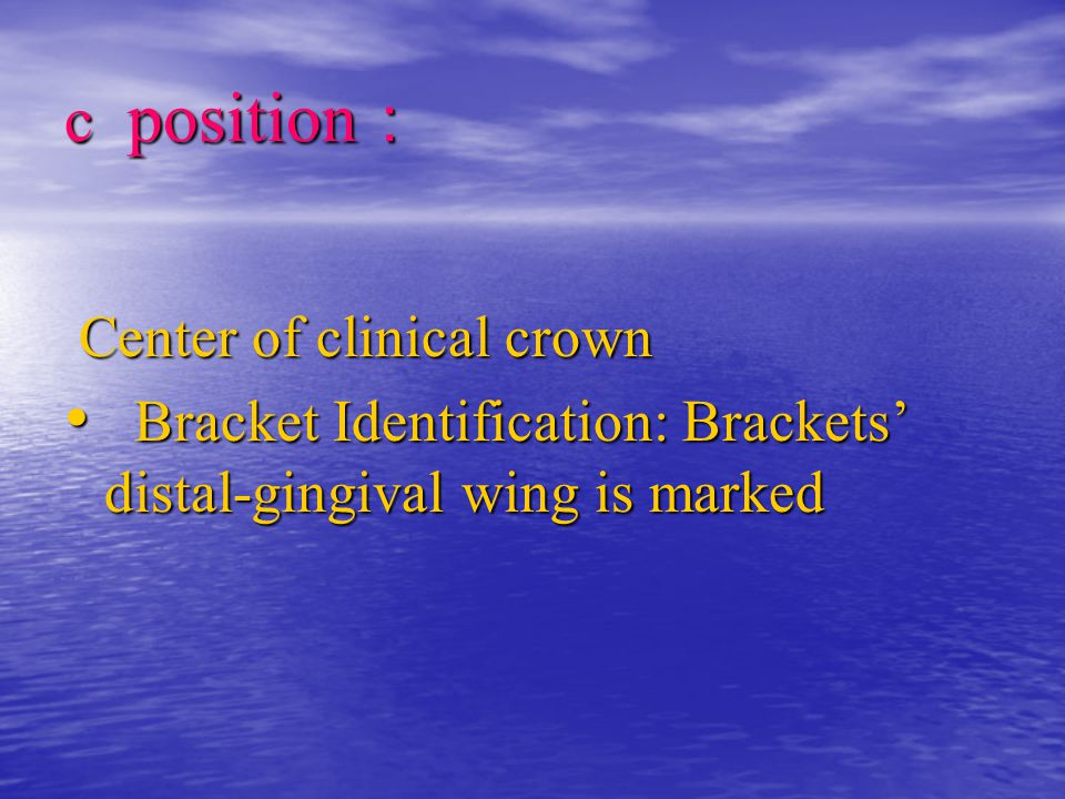 c position: Center of clinical crown.