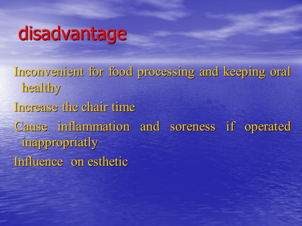 disadvantage Inconvenient for food processing and keeping oral healthy