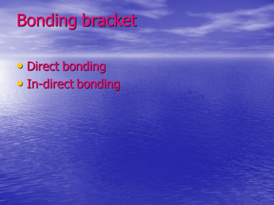 Bonding bracket Direct bonding In-direct bonding