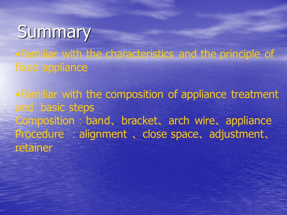 Summary Familiar with the characteristics and the principle of fixed appliance.