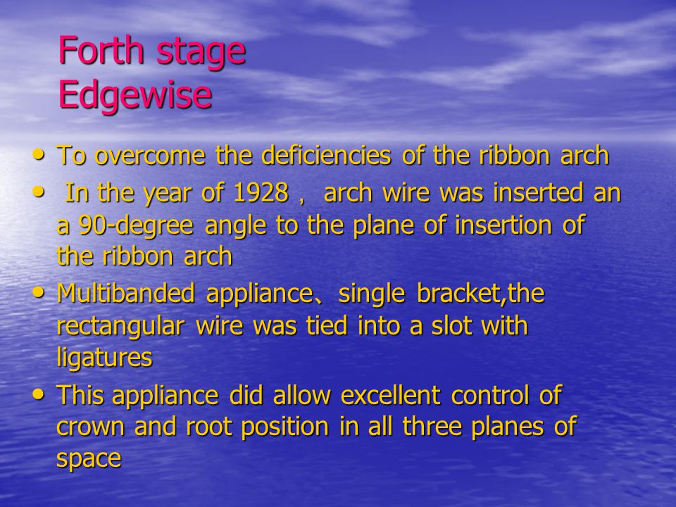 Forth stage Edgewise To overcome the deficiencies of the ribbon arch