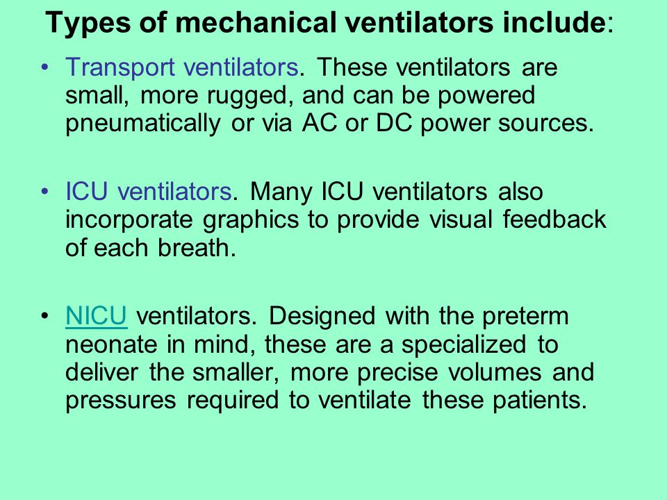 Types of mechanical ventilators include: