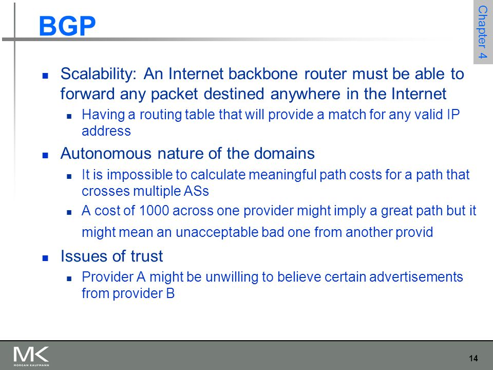 BGP Scalability: An Internet backbone router must be able to forward any packet destined anywhere in the Internet.