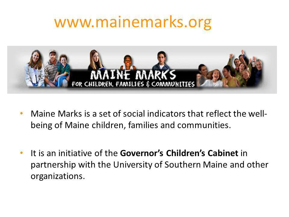 www.mainemarks.org Maine Marks is a set of social indicators that reflect the well-being of Maine children, families and communities.
