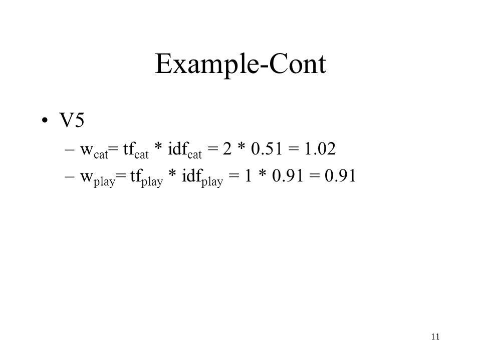 Example-Cont V5 wcat= tfcat * idfcat = 2 * 0.51 = 1.02