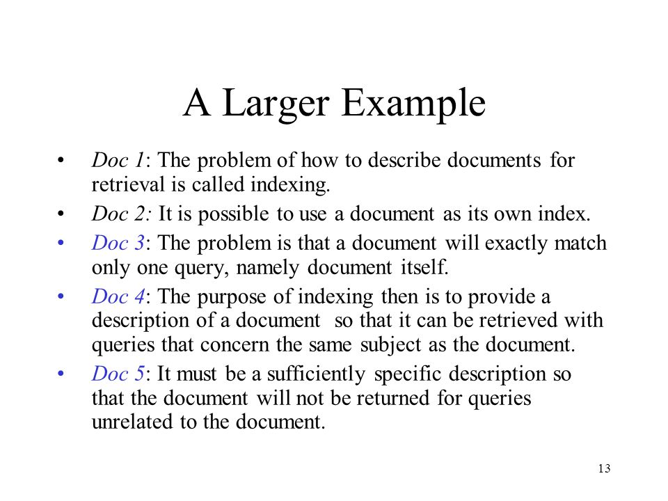 A Larger Example Doc 1: The problem of how to describe documents for retrieval is called indexing.