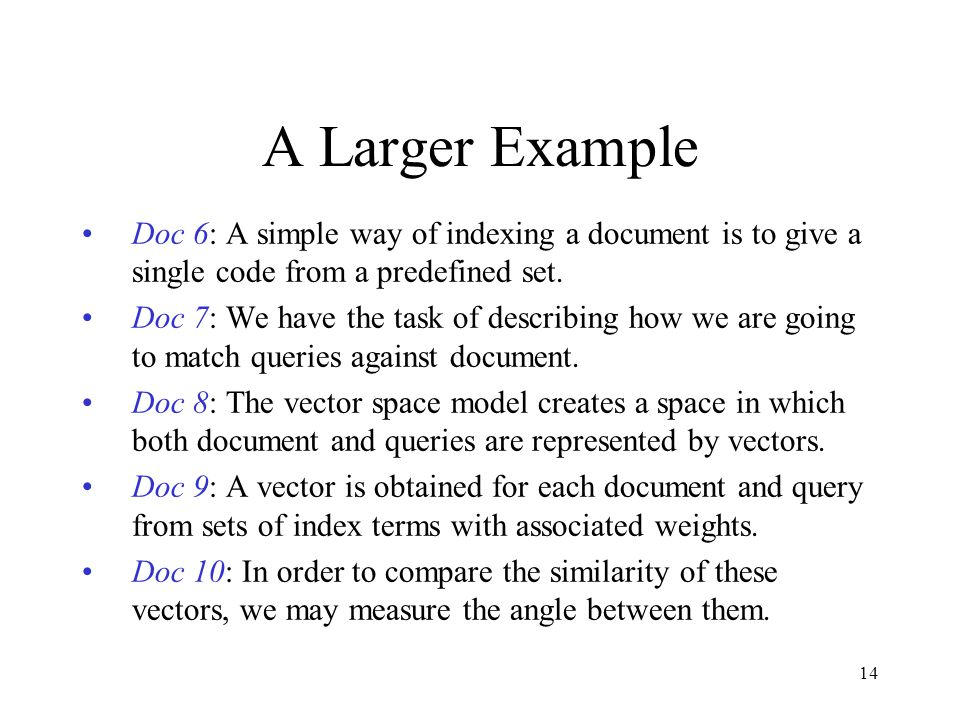A Larger Example Doc 6: A simple way of indexing a document is to give a single code from a predefined set.