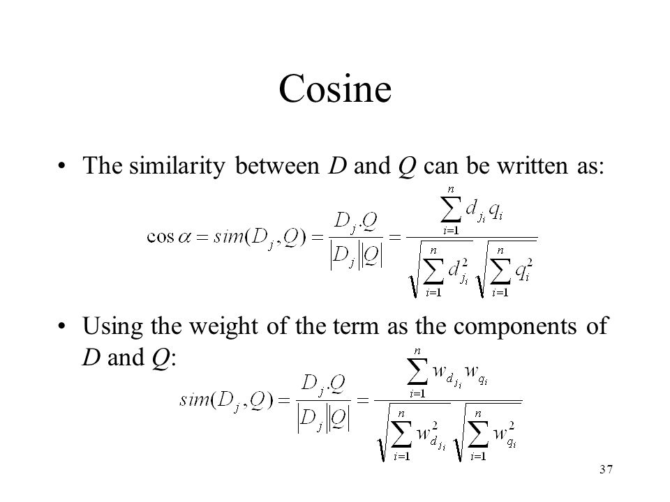 Cosine The similarity between D and Q can be written as: