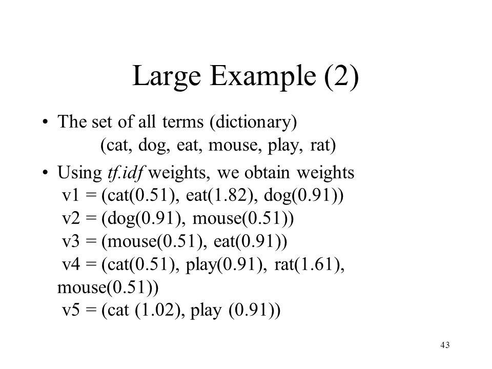 Large Example (2) The set of all terms (dictionary) (cat, dog, eat, mouse, play, rat)