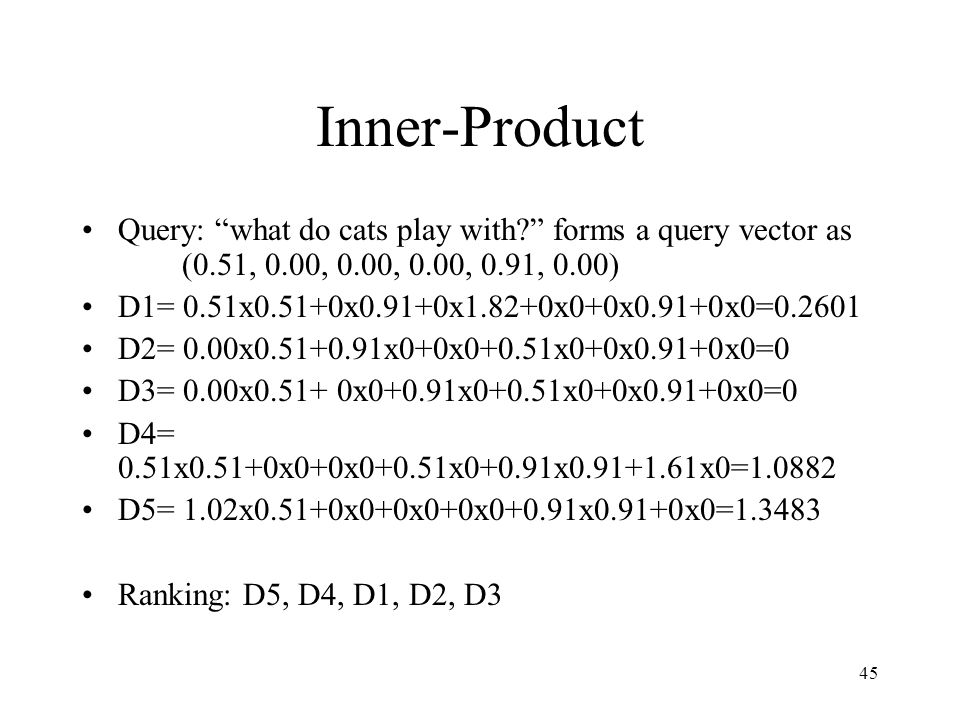 Inner-Product Query: what do cats play with forms a query vector as (0.51, 0.00, 0.00, 0.00, 0.91, 0.00)
