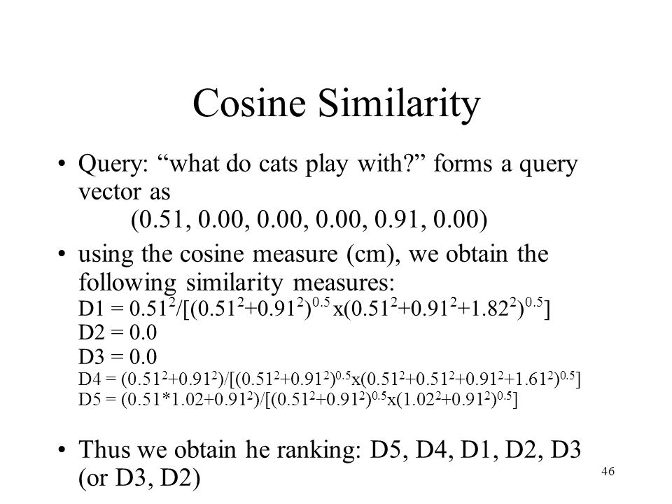 Cosine Similarity Query: what do cats play with forms a query vector as (0.51, 0.00, 0.00, 0.00, 0.91, 0.00)