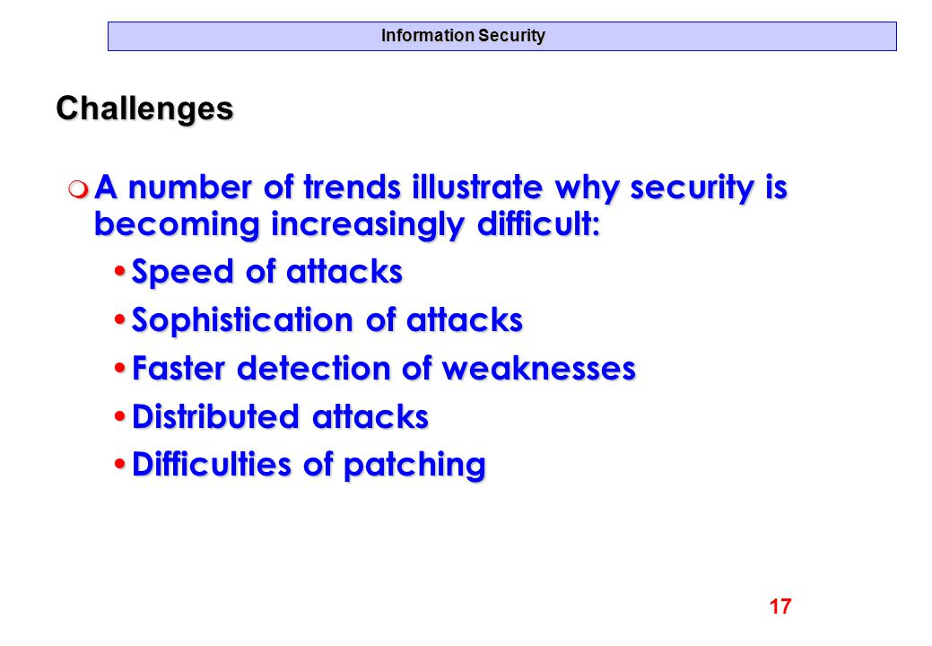 Sophistication of attacks Faster detection of weaknesses