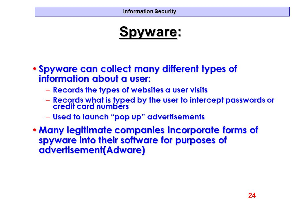 Spyware: Spyware can collect many different types of information about a user: Records the types of websites a user visits.