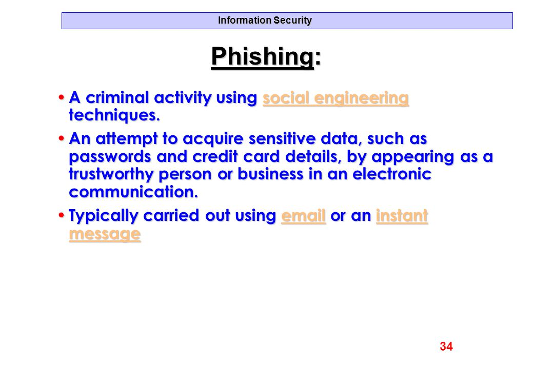 Phishing: A criminal activity using social engineering techniques.