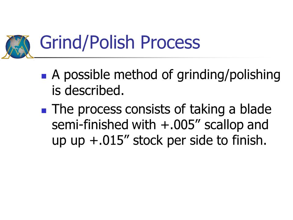Grind/Polish Process A possible method of grinding/polishing is described.