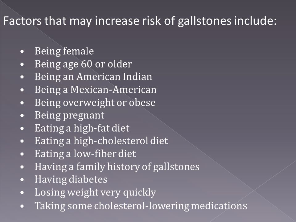 Factors that may increase risk of gallstones include: