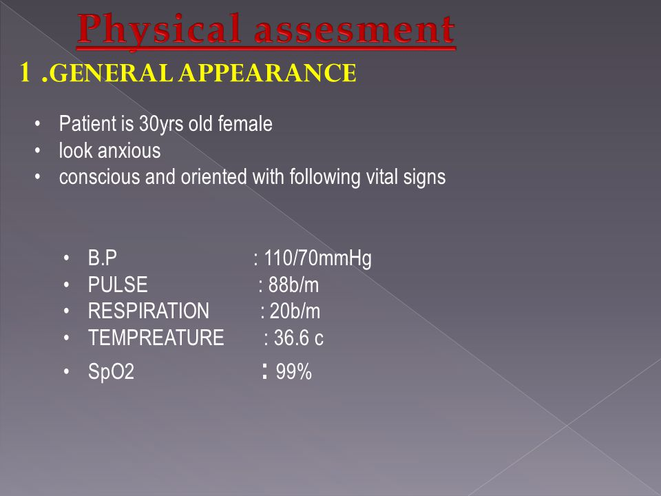1 .GENERAL APPEARANCE Patient is 30yrs old female look anxious