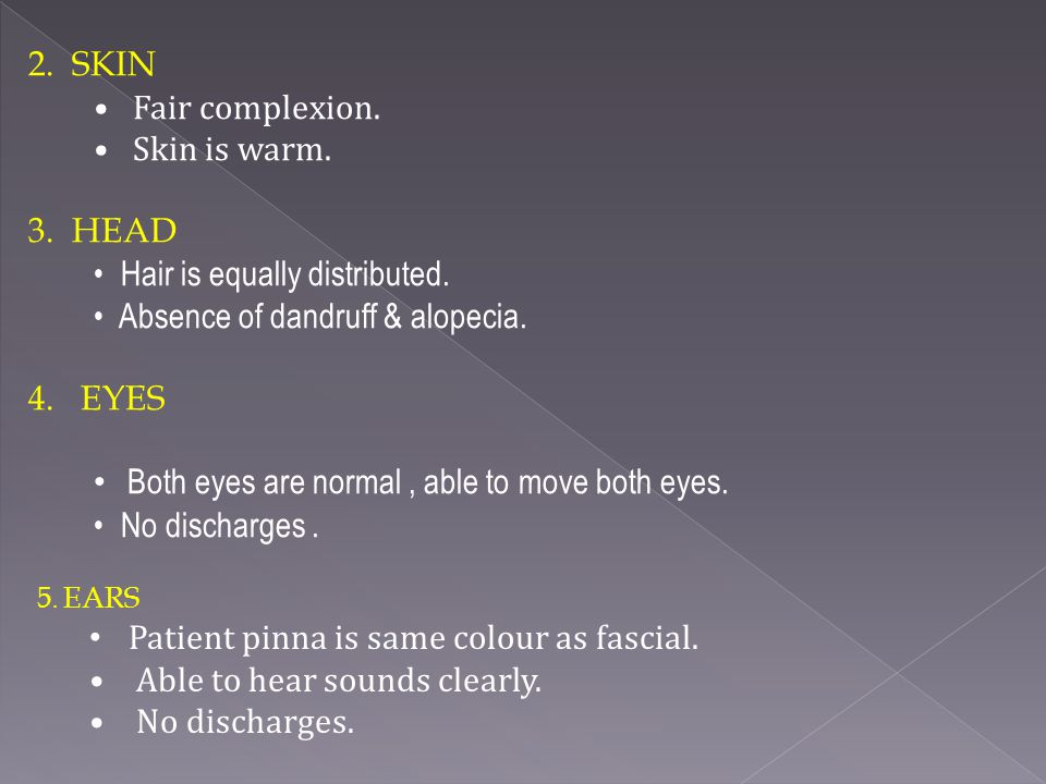 Hair is equally distributed. Absence of dandruff & alopecia. EYES