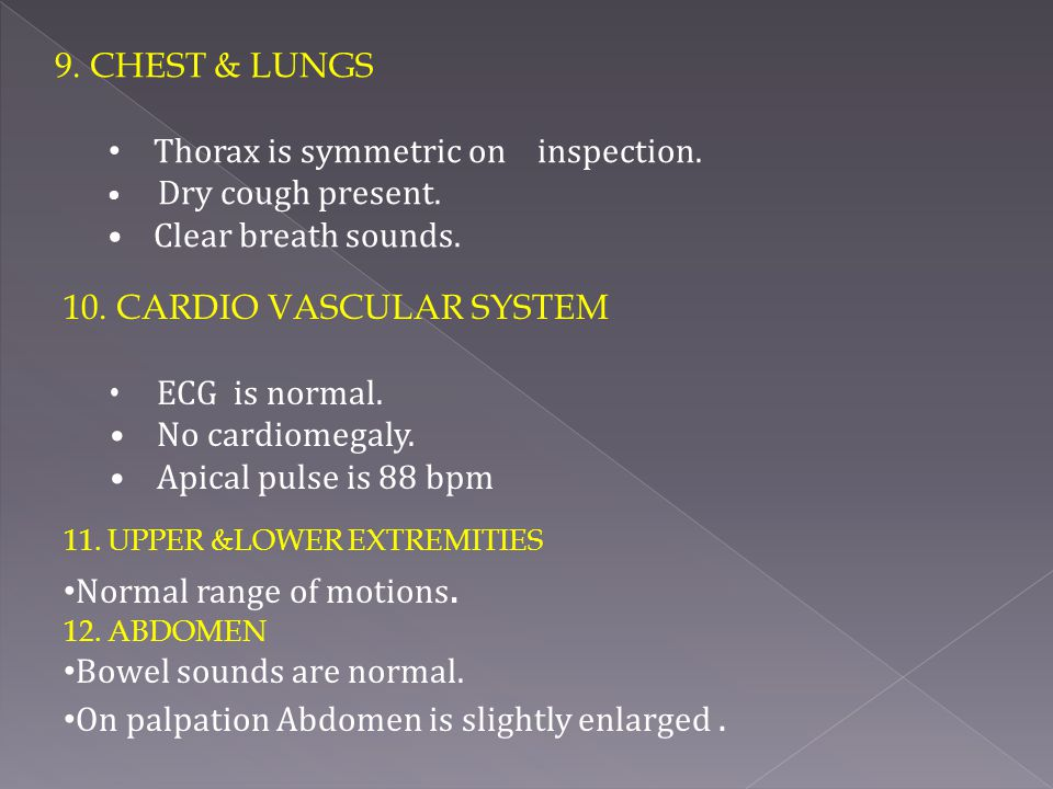 Thorax is symmetric on inspection. Clear breath sounds.