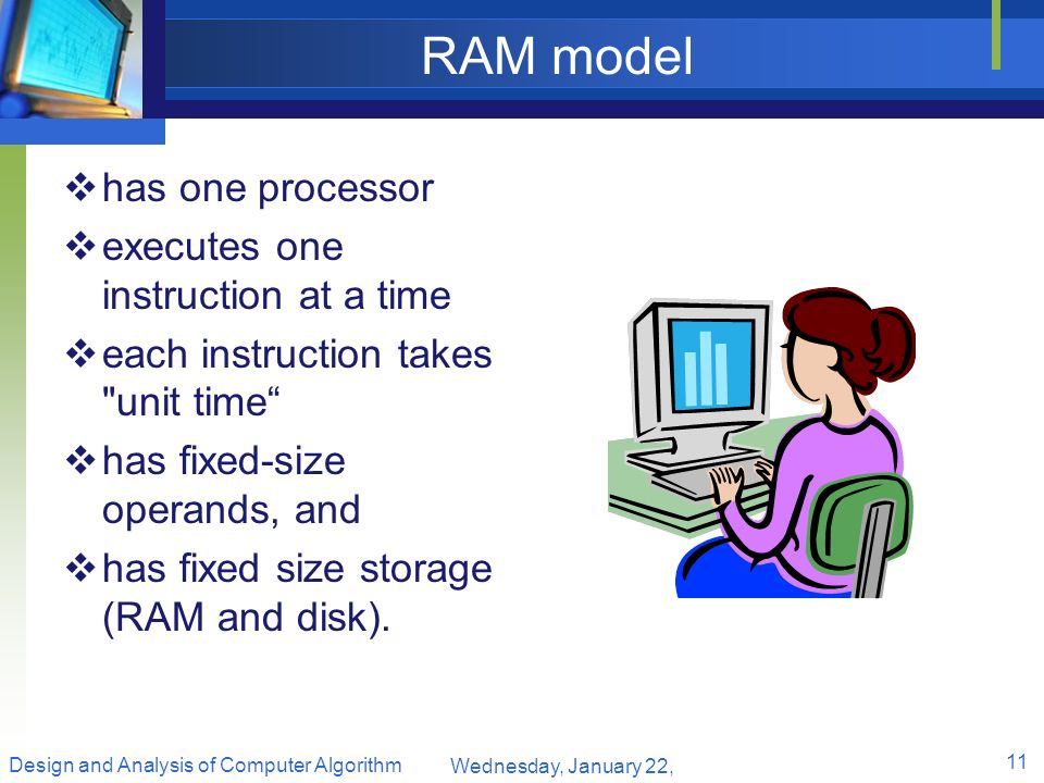 RAM model has one processor executes one instruction at a time