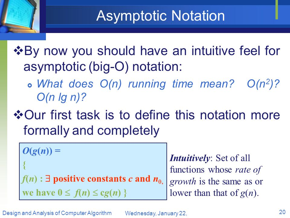 Asymptotic Notation By now you should have an intuitive feel for asymptotic (big-O) notation: What does O(n) running time mean O(n2) O(n lg n)