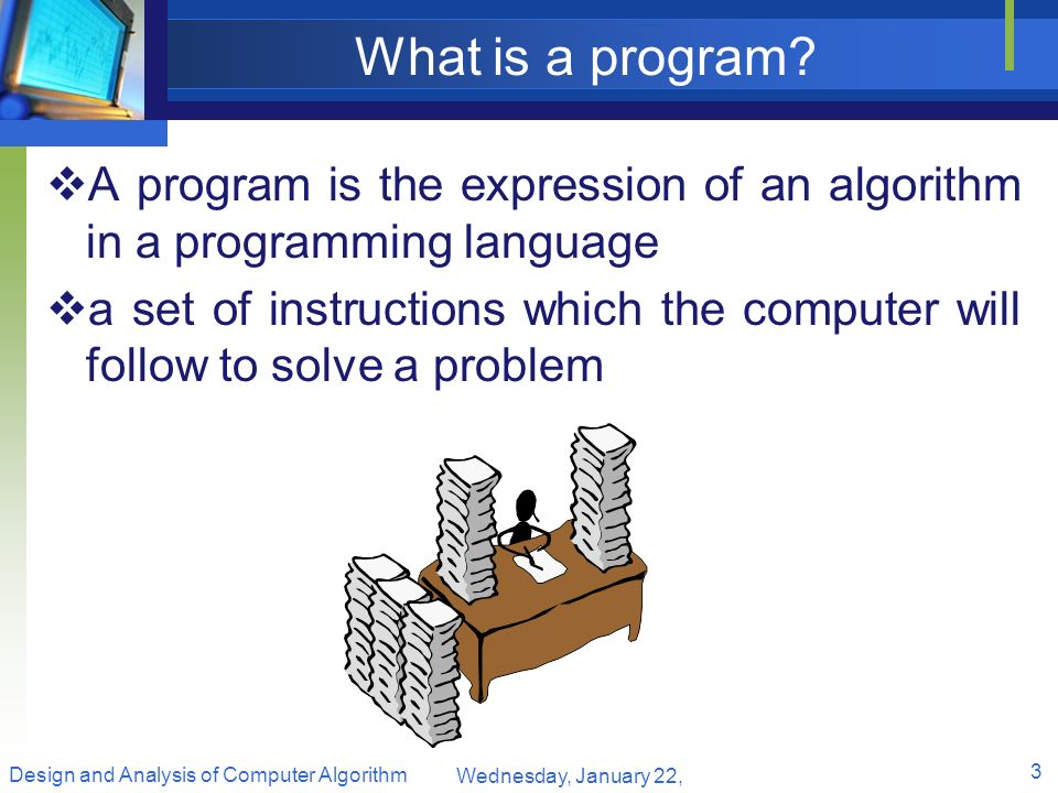 What is a program A program is the expression of an algorithm in a programming language.
