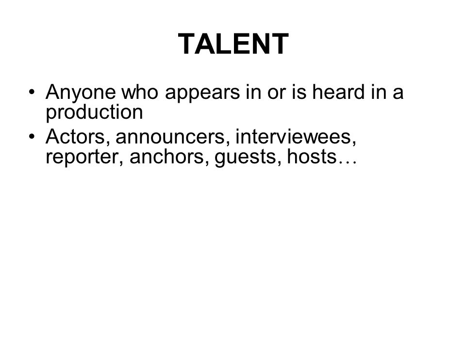 TALENT Anyone who appears in or is heard in a production