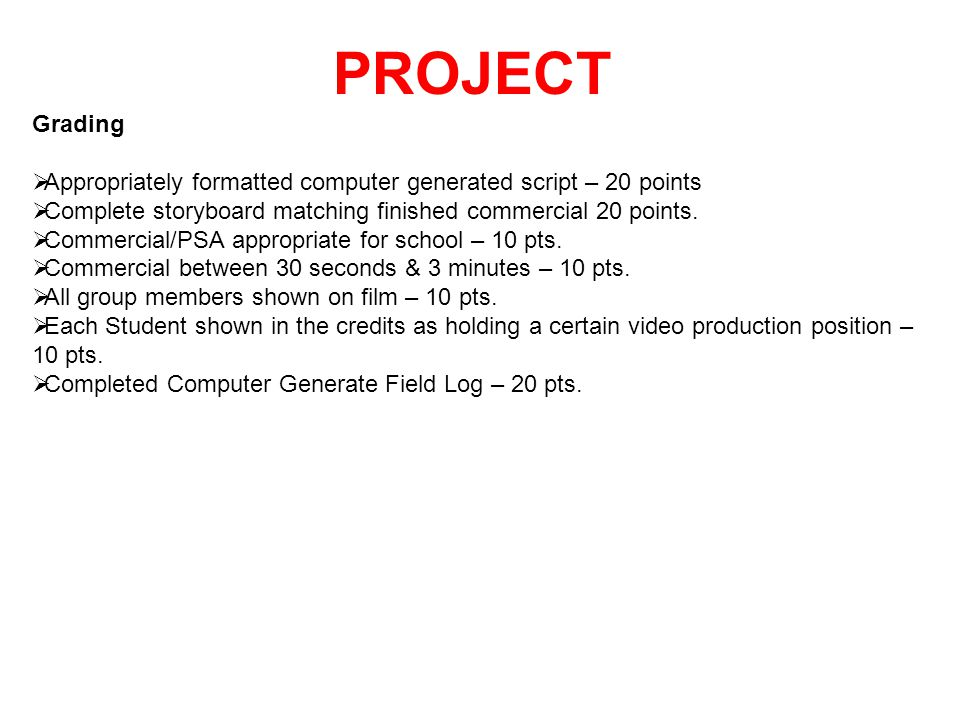 PROJECT Grading. Appropriately formatted computer generated script – 20 points. Complete storyboard matching finished commercial 20 points.