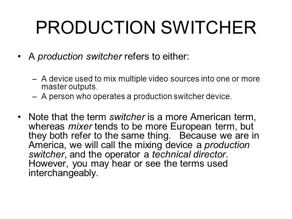 PRODUCTION SWITCHER A production switcher refers to either: