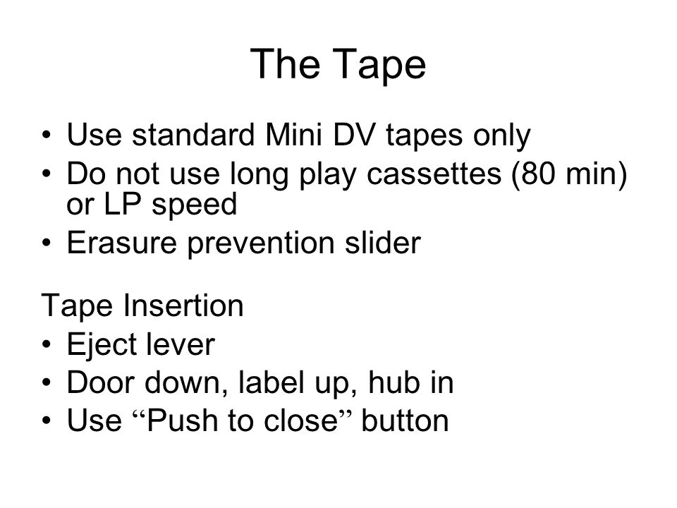 The Tape Use standard Mini DV tapes only