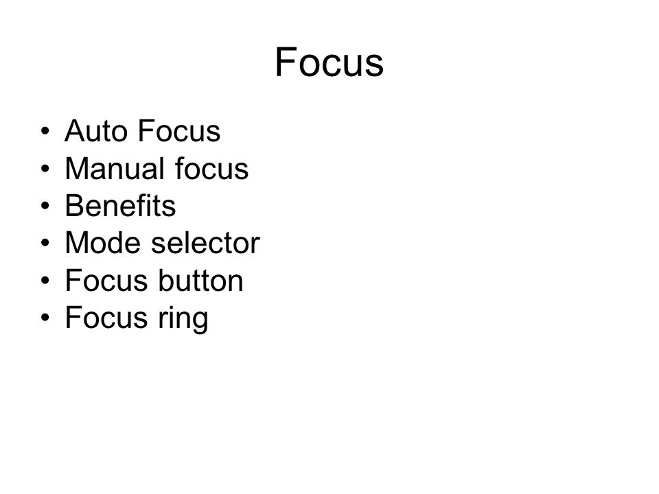 Focus Auto Focus Manual focus Benefits Mode selector Focus button