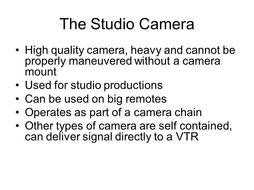 The Studio Camera High quality camera, heavy and cannot be properly maneuvered without a camera mount.