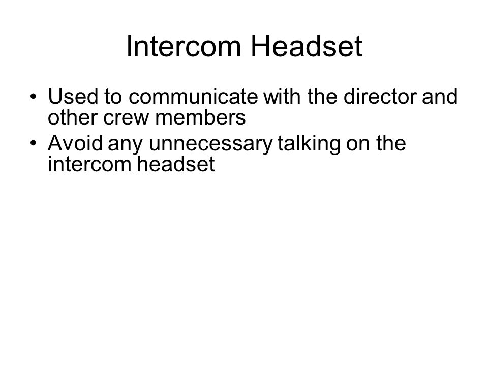 Intercom Headset Used to communicate with the director and other crew members.