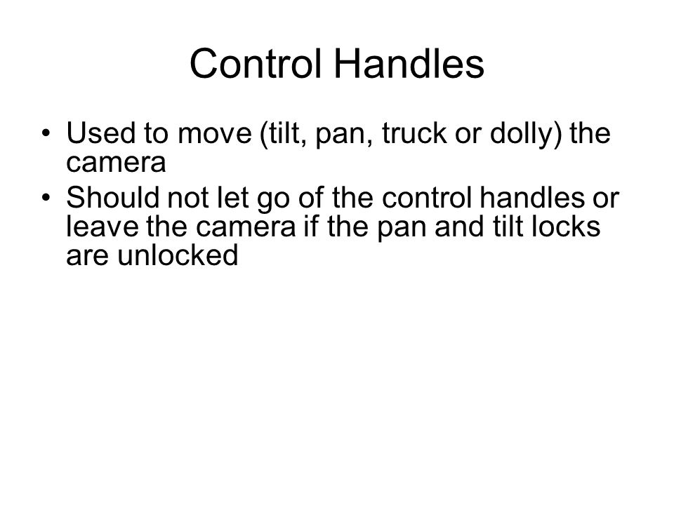 Control Handles Used to move (tilt, pan, truck or dolly) the camera