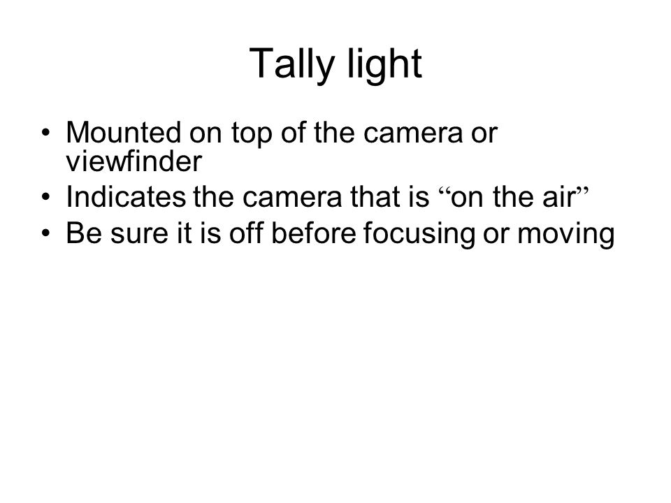 Tally light Mounted on top of the camera or viewfinder